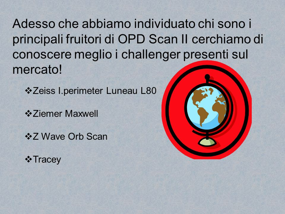Adesso che abbiamo individuato chi sono i principali fruitori di OPD Scan II cerchiamo di conoscere meglio i challenger presenti sul mercato!