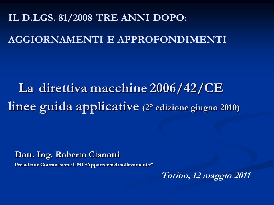 IL D.LGS. 81/2008 TRE ANNI DOPO: AGGIORNAMENTI E APPROFONDIMENTI La direttiva macchine 2006/42/CE linee guida applicative (2° edizione giugno 2010)