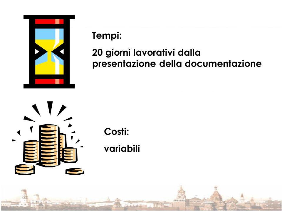 Tempi: 20 giorni lavorativi dalla presentazione della documentazione Costi: variabili