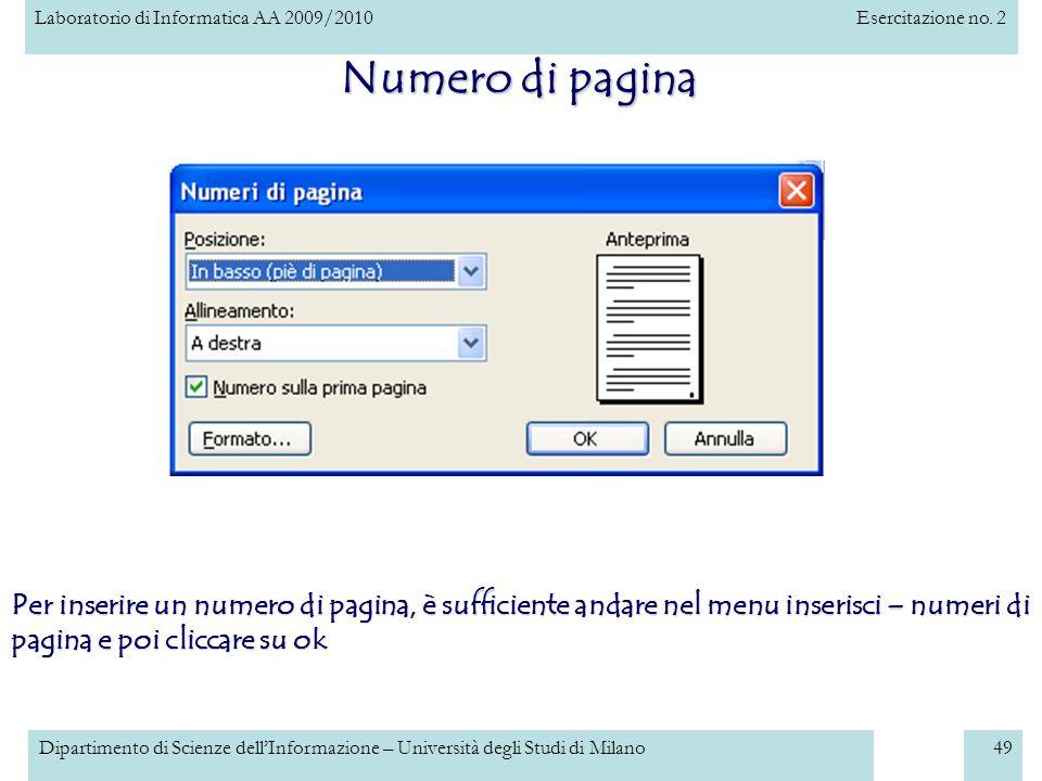 Numero di pagina Per inserire un numero di pagina, è sufficiente andare nel menu inserisci – numeri di pagina e poi cliccare su ok.