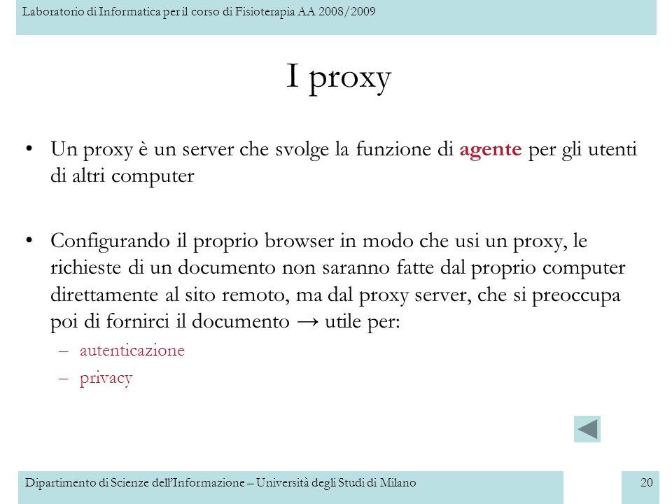 I proxy Un proxy è un server che svolge la funzione di agente per gli utenti di altri computer.