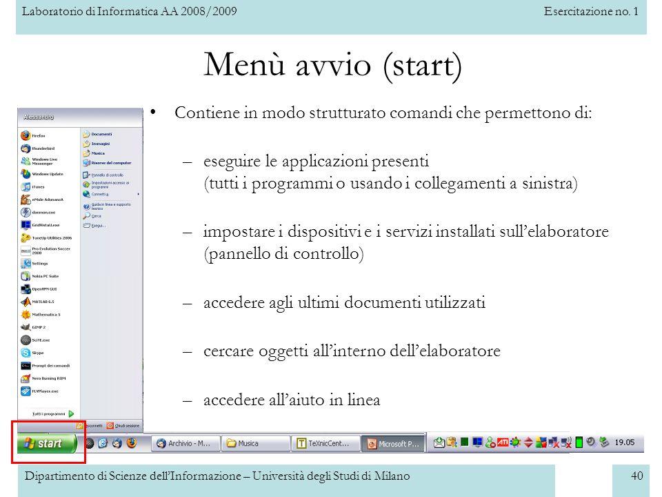Menù avvio (start) Contiene in modo strutturato comandi che permettono di: