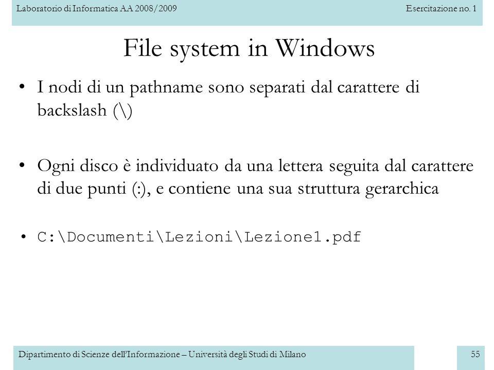File system in Windows I nodi di un pathname sono separati dal carattere di backslash (\)