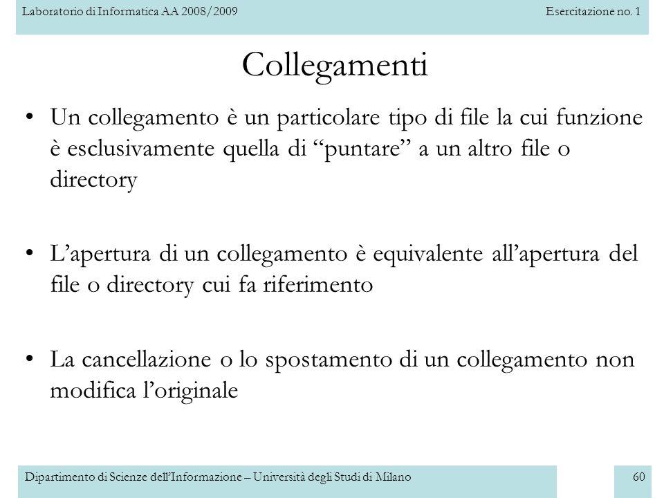 Collegamenti Un collegamento è un particolare tipo di file la cui funzione è esclusivamente quella di puntare a un altro file o directory.