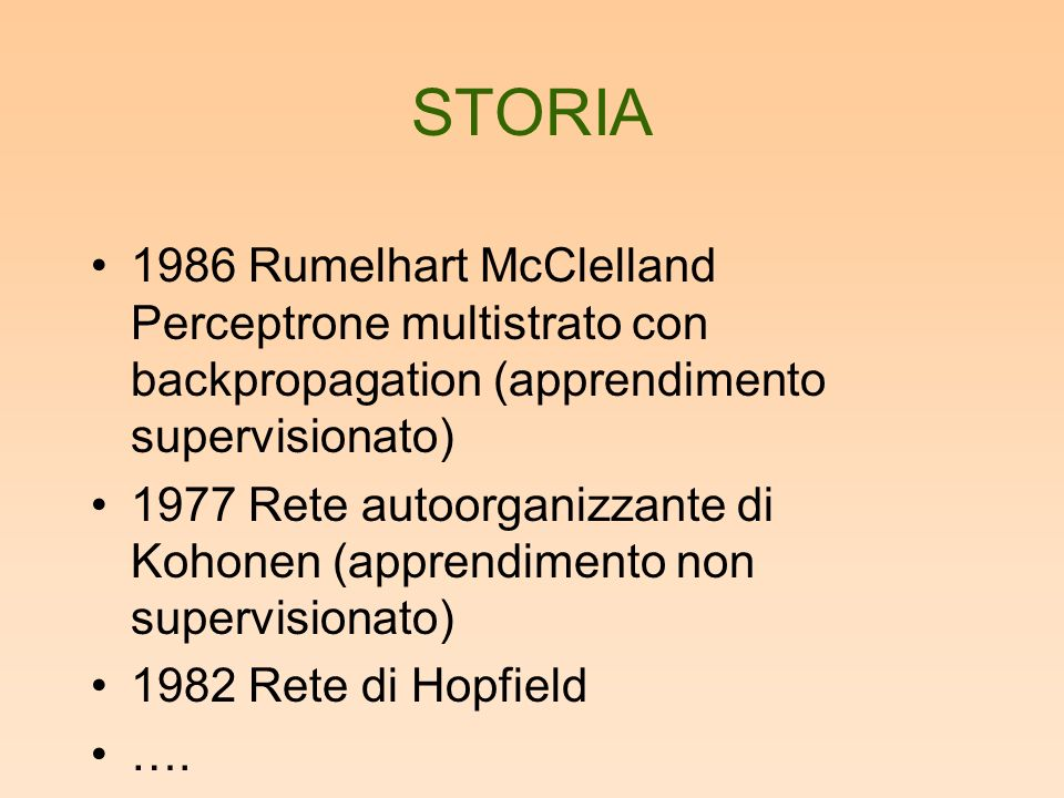 STORIA 1986 Rumelhart McClelland Perceptrone multistrato con backpropagation (apprendimento supervisionato)
