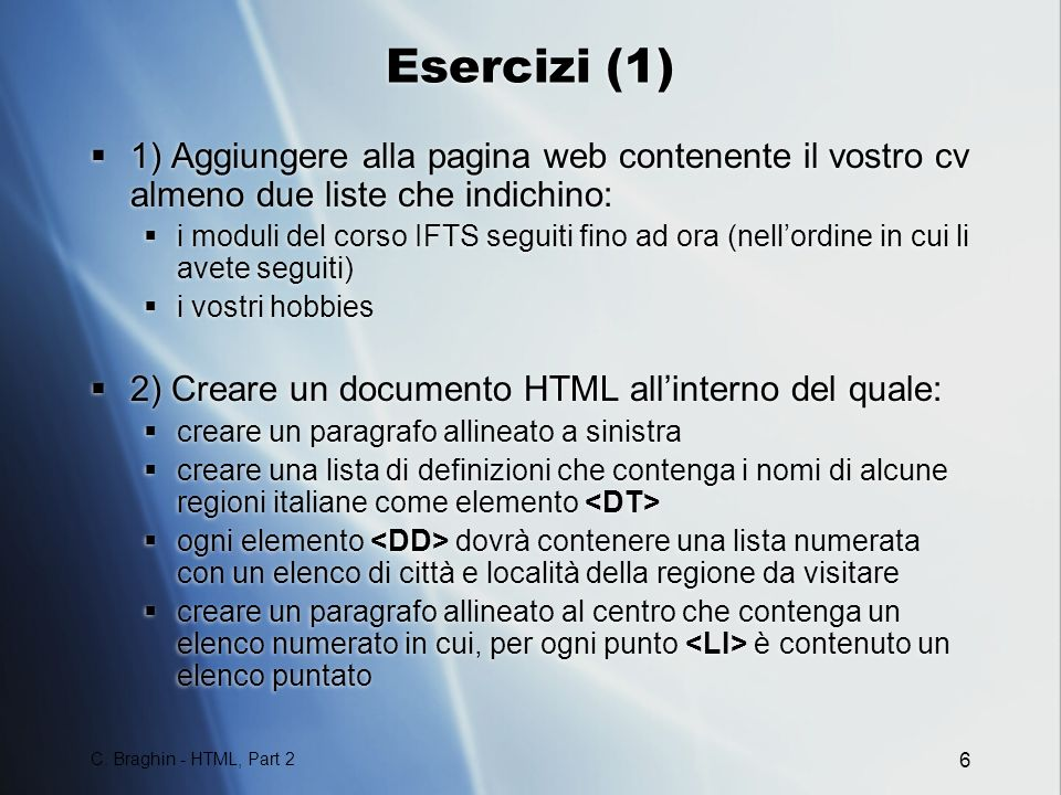 Esercizi (1) 1) Aggiungere alla pagina web contenente il vostro cv almeno due liste che indichino: