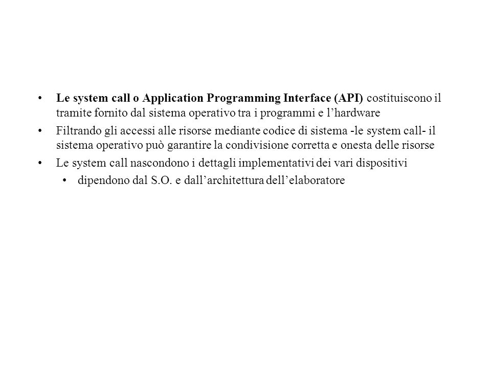 Le system call o Application Programming Interface (API) costituiscono il tramite fornito dal sistema operativo tra i programmi e l'hardware