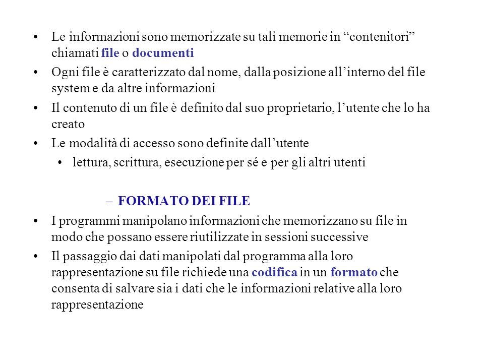 Le informazioni sono memorizzate su tali memorie in contenitori chiamati file o documenti