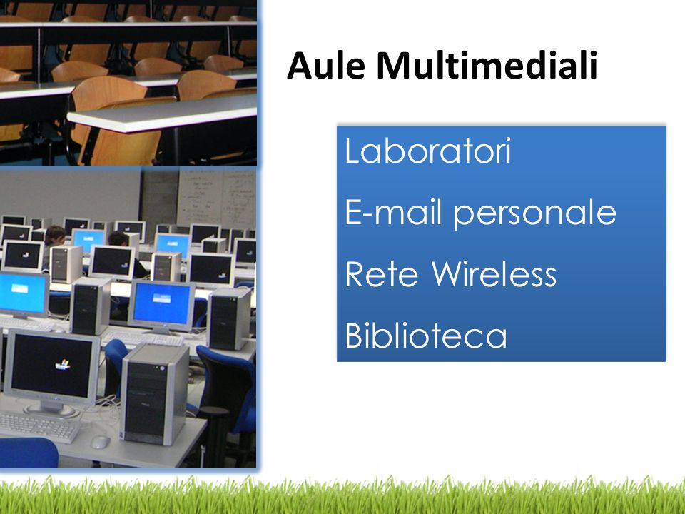 Aule Multimediali Laboratori E-mail personale Rete Wireless Biblioteca