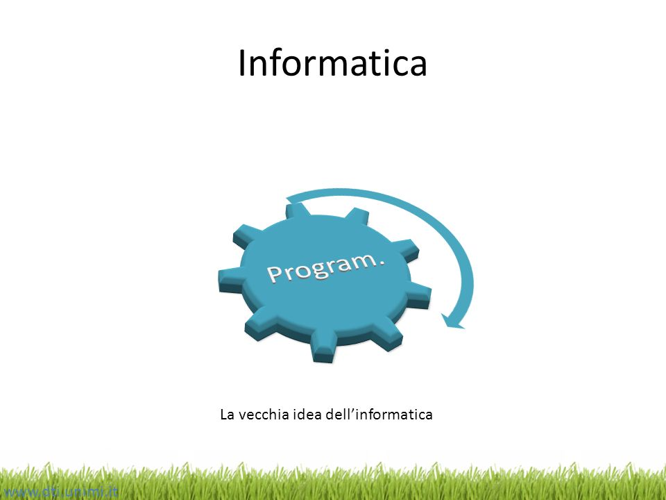 Informatica Program. La vecchia idea dell'informatica www.dti.unimi.it