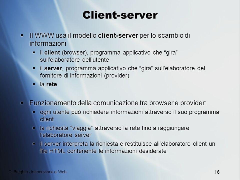 Client-server Il WWW usa il modello client-server per lo scambio di informazioni.