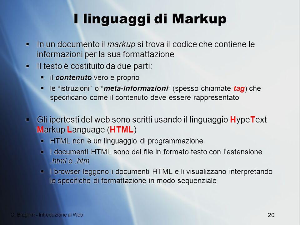 I linguaggi di Markup In un documento il markup si trova il codice che contiene le informazioni per la sua formattazione.