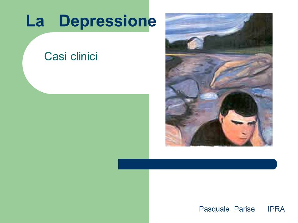 La Depressione Casi clinici Pasquale Parise IPRA