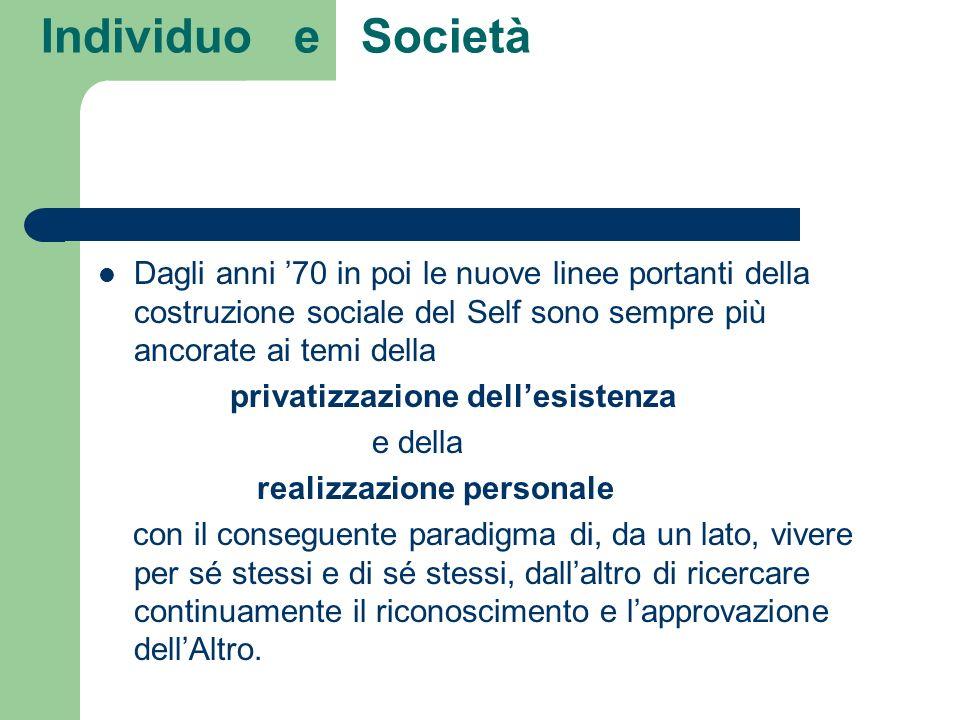 Individuo e SocietàDagli anni '70 in poi le nuove linee portanti della costruzione sociale del Self sono sempre più ancorate ai temi della.