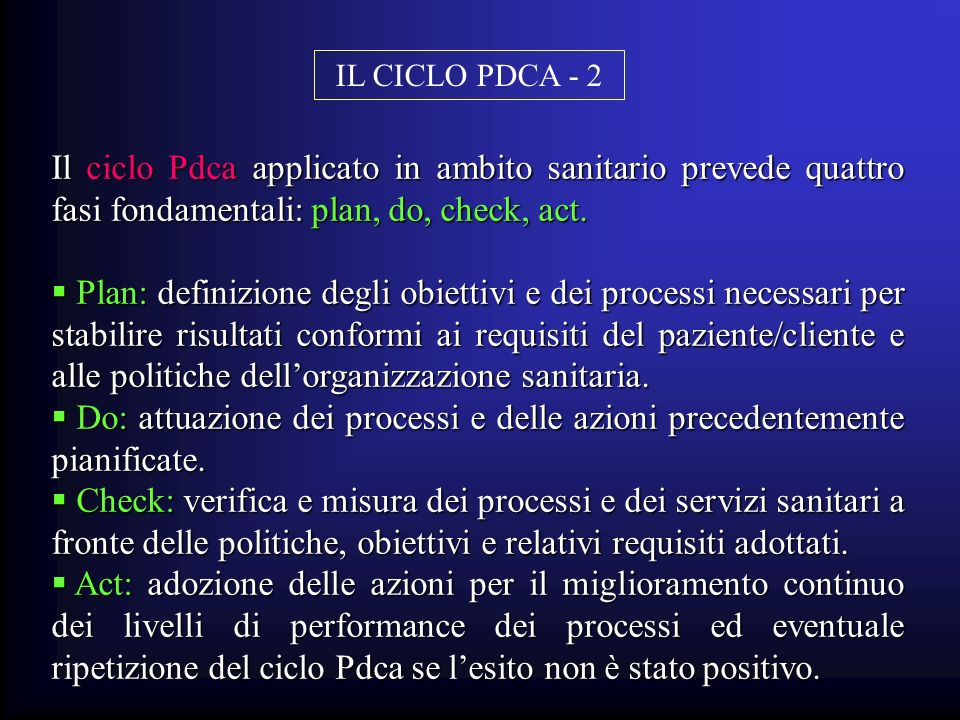 IL CICLO PDCA - 2 Il ciclo Pdca applicato in ambito sanitario prevede quattro fasi fondamentali: plan, do, check, act.