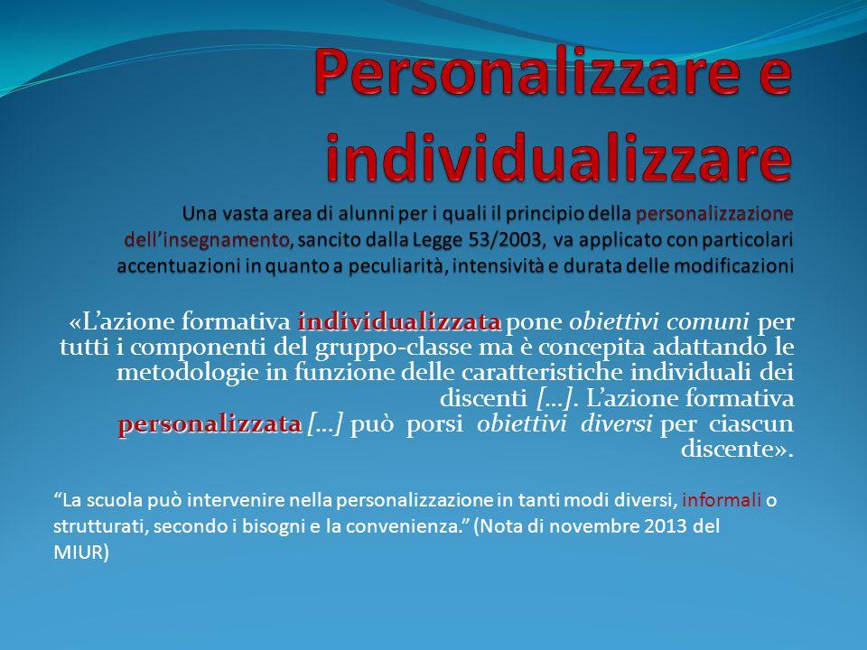 Personalizzare e individualizzare Una vasta area di alunni per i quali il principio della personalizzazione dell'insegnamento, sancito dalla Legge 53/2003, va applicato con particolari accentuazioni in quanto a peculiarità, intensività e durata delle modificazioni