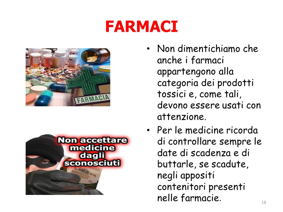 FARMACI Non dimentichiamo che anche i farmaci appartengono alla categoria dei prodotti tossici e, come tali, devono essere usati con attenzione.