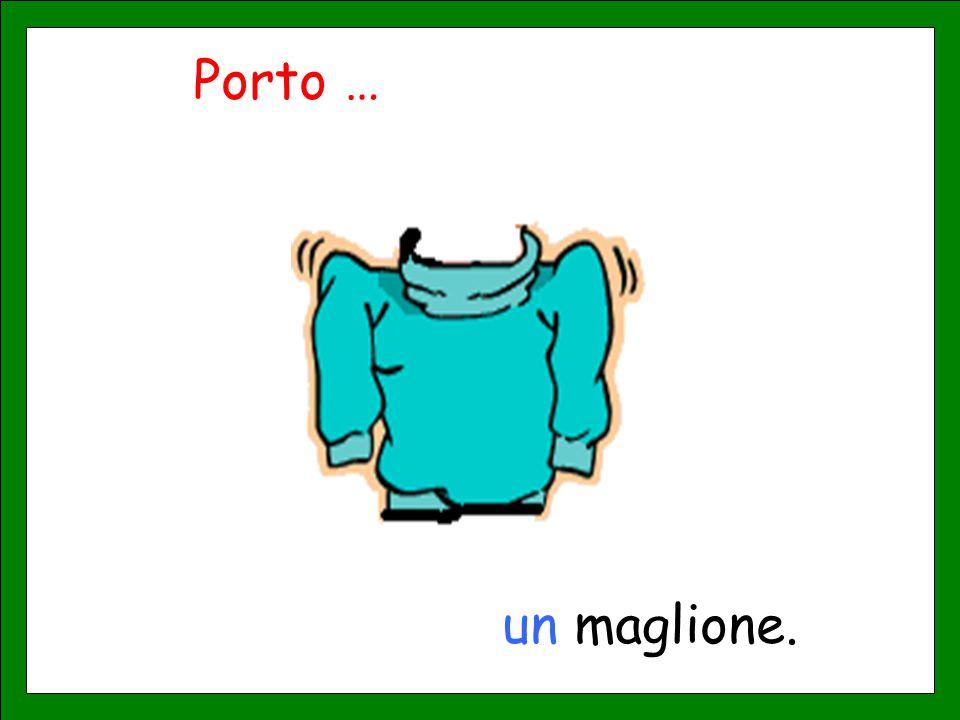 Porto … un maglione.