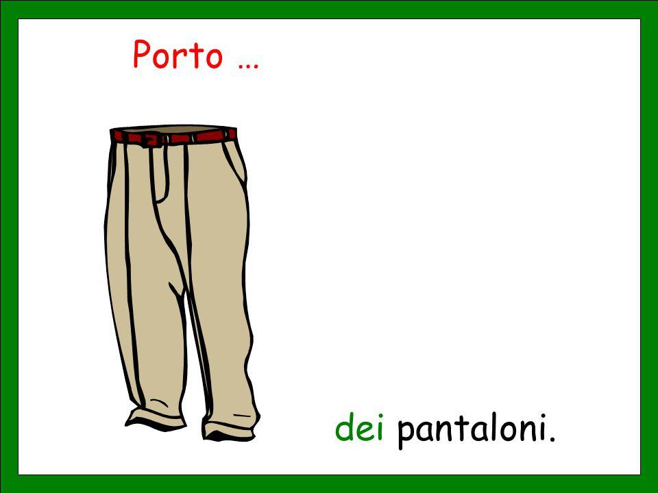 Porto … dei pantaloni.