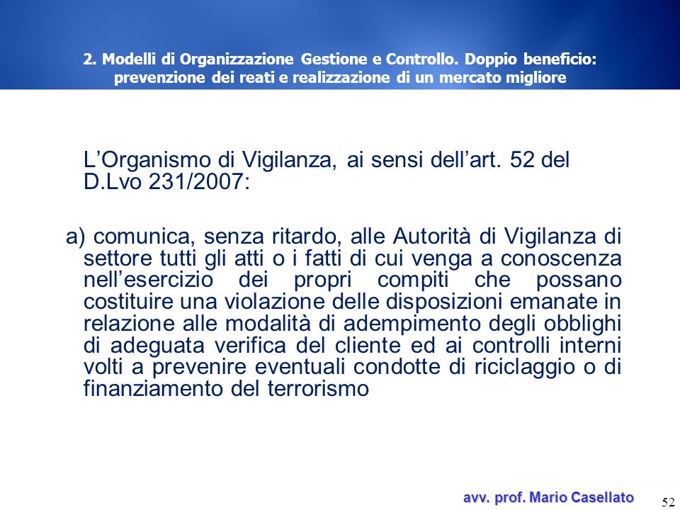 L'Organismo di Vigilanza, ai sensi dell'art. 52 del D.Lvo 231/2007: