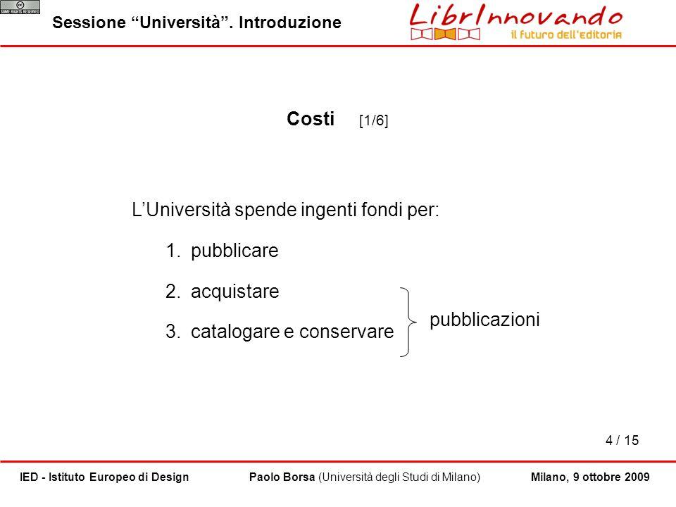 L'Università spende ingenti fondi per: pubblicare acquistare