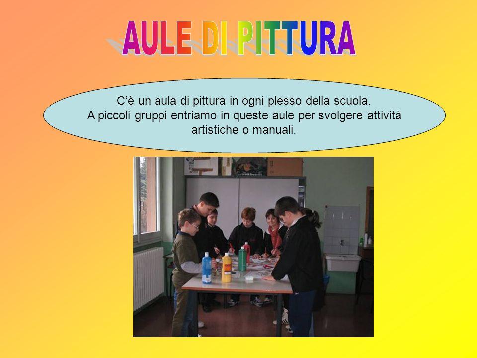 AULE DI PITTURA C'è un aula di pittura in ogni plesso della scuola.