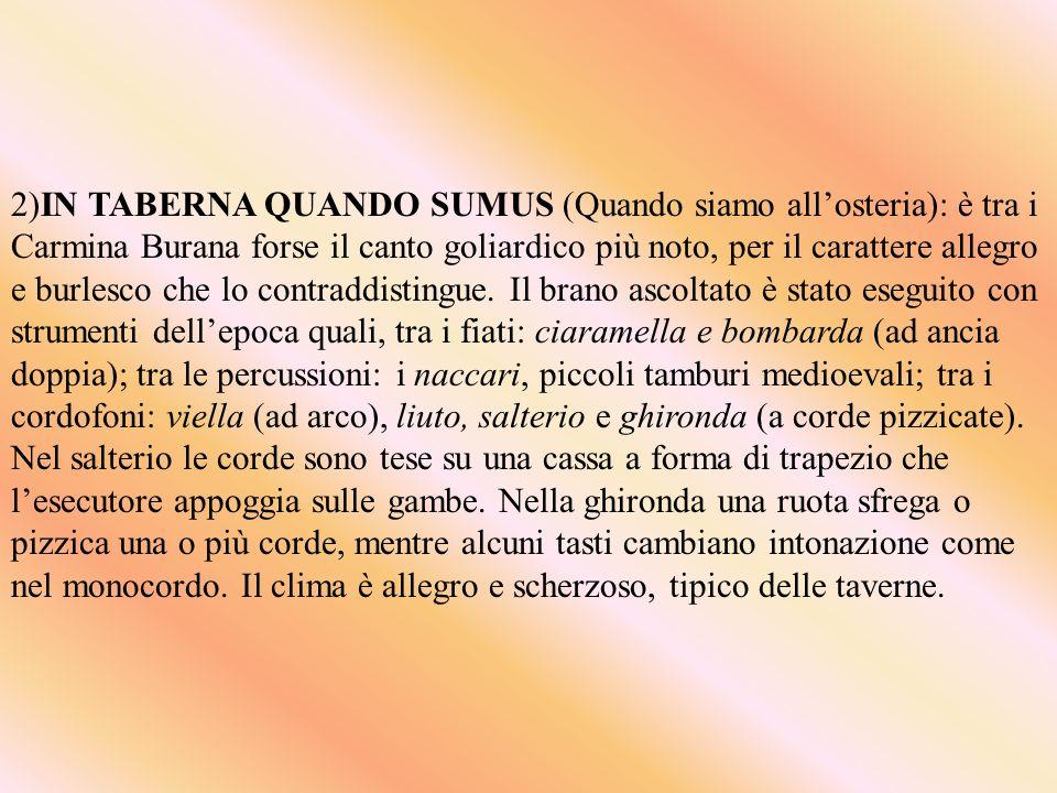2)IN TABERNA QUANDO SUMUS (Quando siamo all'osteria): è tra i Carmina Burana forse il canto goliardico più noto, per il carattere allegro e burlesco che lo contraddistingue.