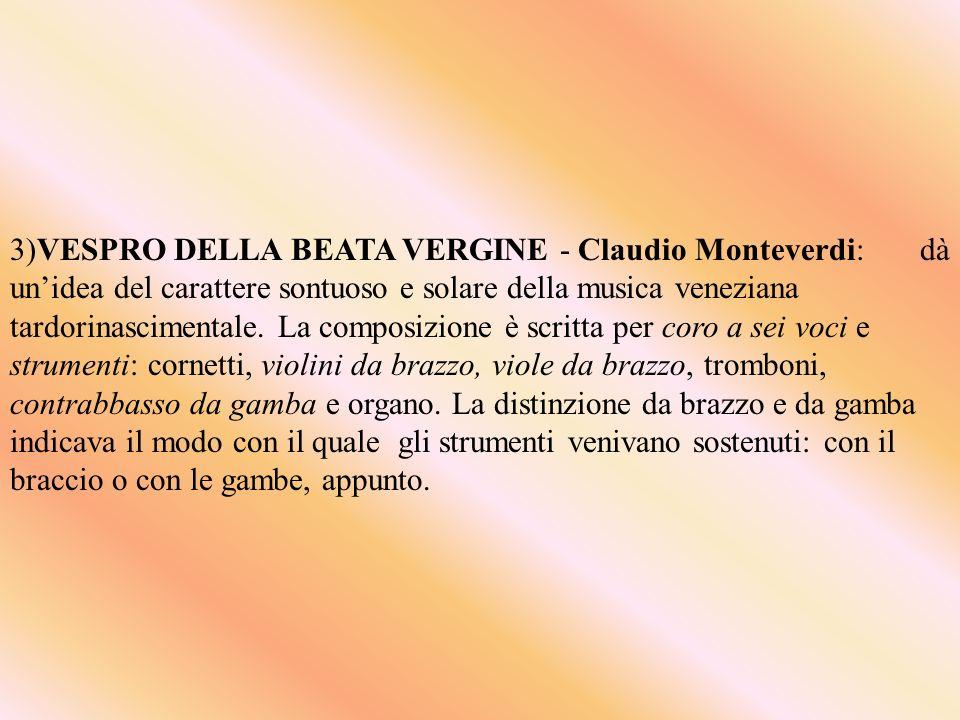 3)VESPRO DELLA BEATA VERGINE - Claudio Monteverdi: dà un'idea del carattere sontuoso e solare della musica veneziana tardorinascimentale.