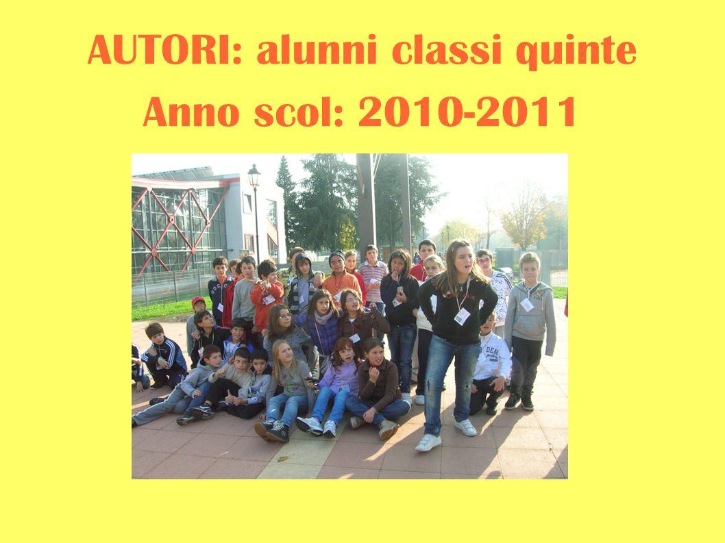 AUTORI: alunni classi quinte Anno scol: 2010-2011
