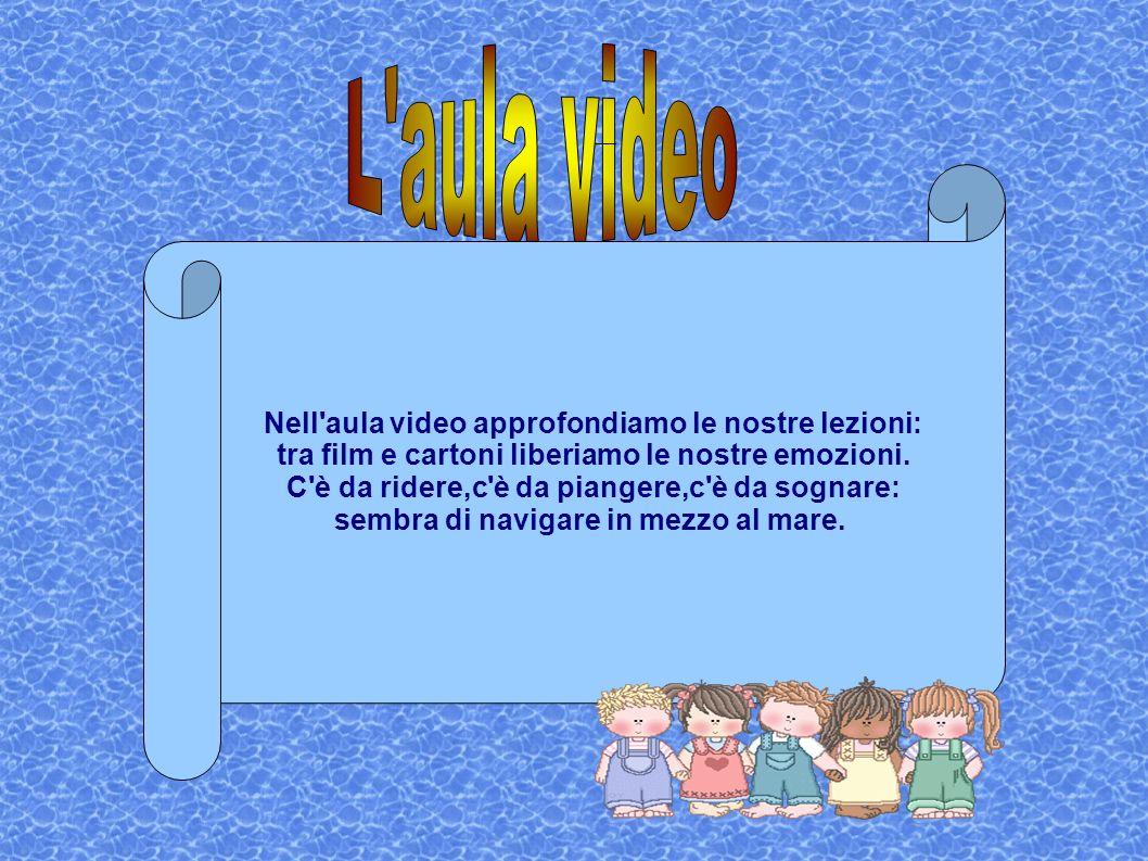 L aula video Nell aula video approfondiamo le nostre lezioni: