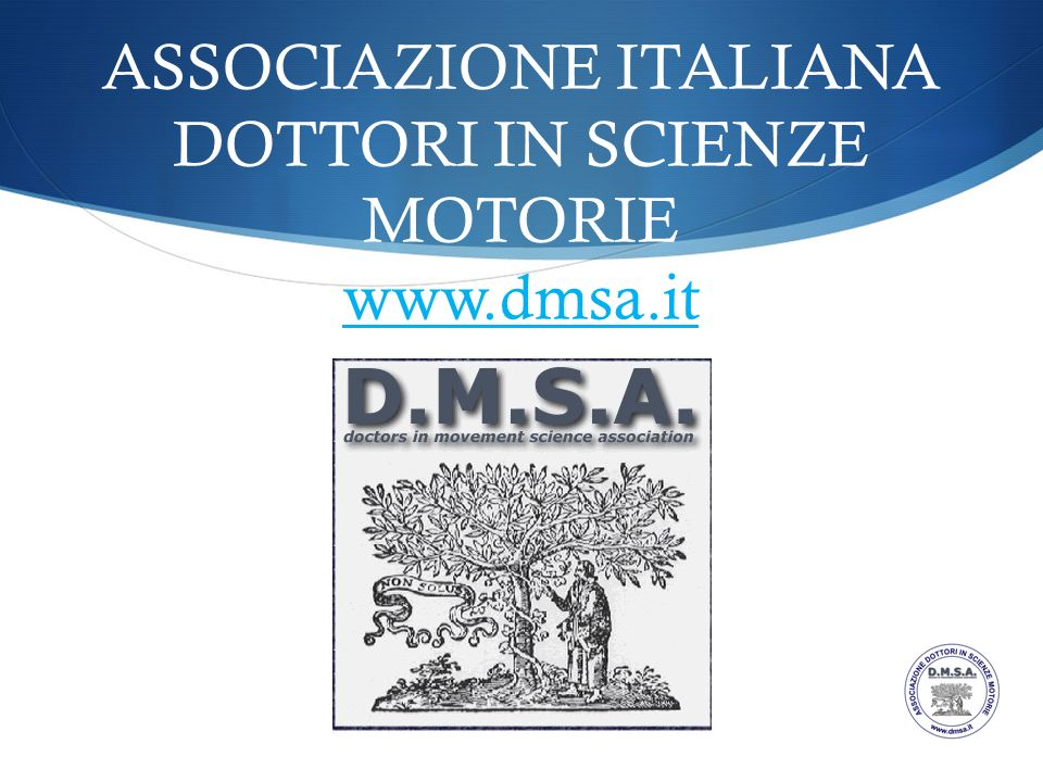 ASSOCIAZIONE ITALIANA DOTTORI IN SCIENZE MOTORIE www.dmsa.it