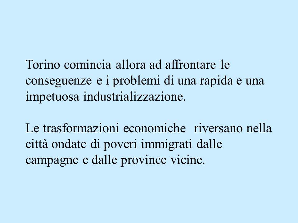 Torino comincia allora ad affrontare le conseguenze e i problemi di una rapida e una impetuosa industrializzazione.