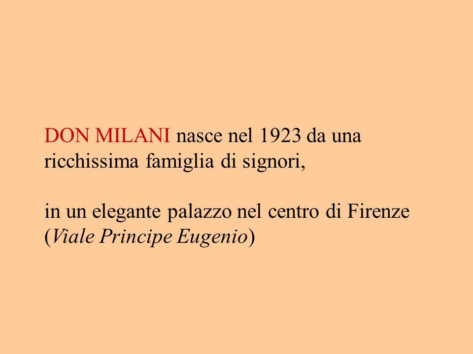 DON MILANI nasce nel 1923 da una ricchissima famiglia di signori,