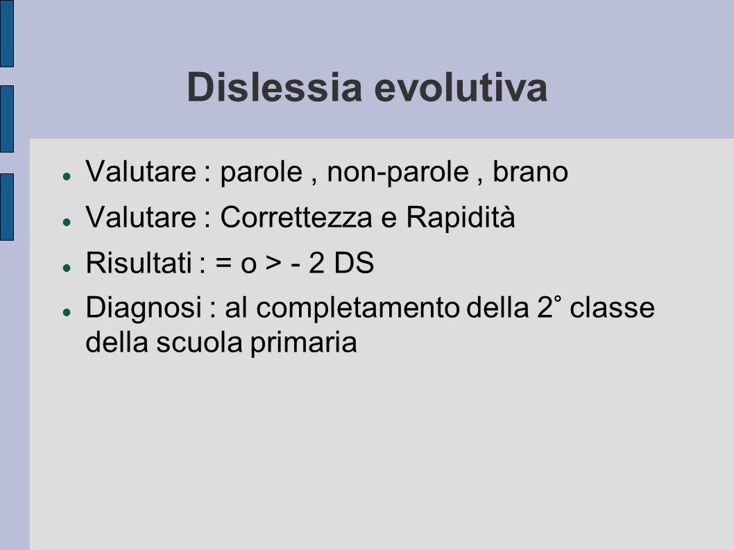Dislessia evolutiva Valutare : parole , non-parole , brano