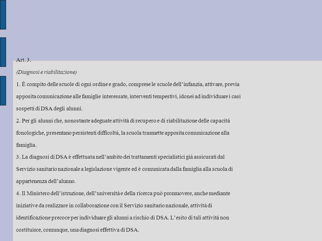 Art. 3. (Diagnosi e riabilitazione) 1. È compito delle scuole di ogni ordine e grado, comprese le scuole dell'infanzia, attivare, previa.