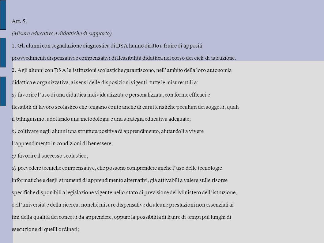 Art. 5. (Misure educative e didattiche di supporto) 1. Gli alunni con segnalazione diagnostica di DSA hanno diritto a fruire di appositi.
