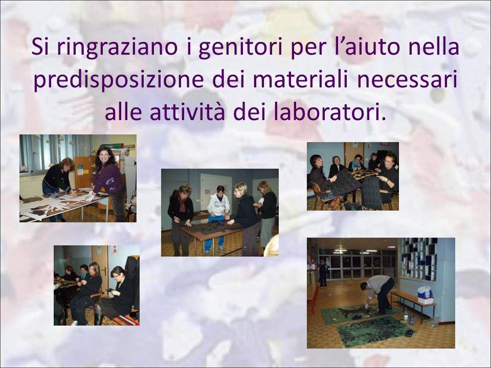 Si ringraziano i genitori per l'aiuto nella predisposizione dei materiali necessari alle attività dei laboratori.