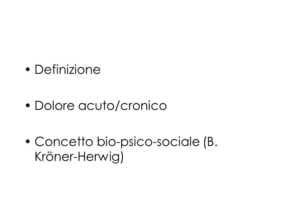 Definizione Dolore acuto/cronico Concetto bio-psico-sociale (B. Kröner-Herwig)