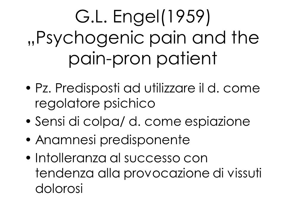 "G.L. Engel(1959) ""Psychogenic pain and the pain-pron patient"