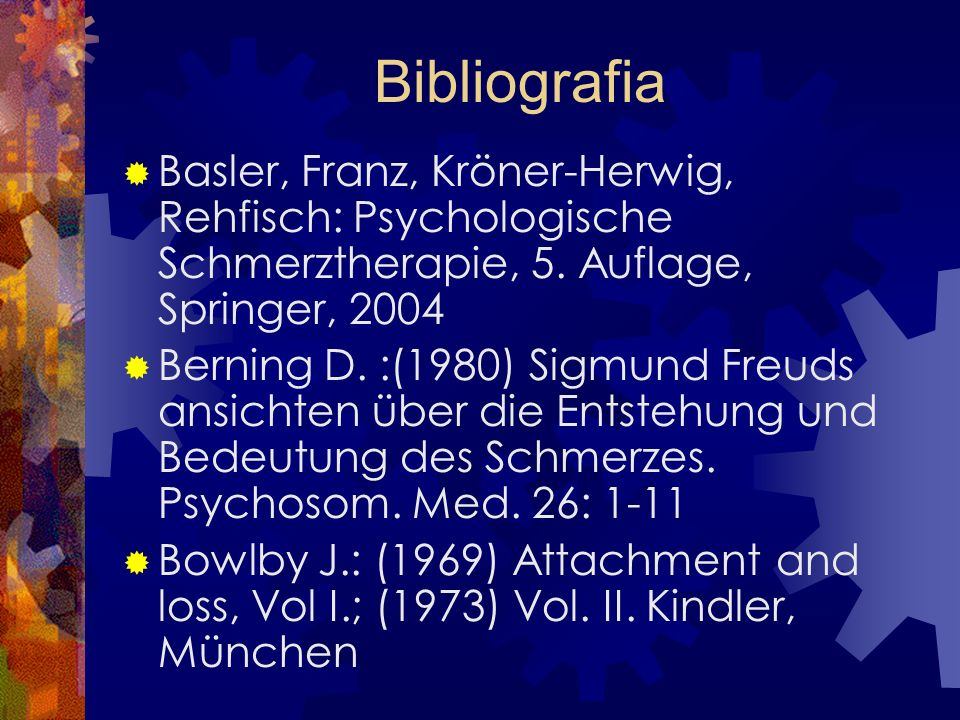 Bibliografia Basler, Franz, Kröner-Herwig, Rehfisch: Psychologische Schmerztherapie, 5. Auflage, Springer, 2004.