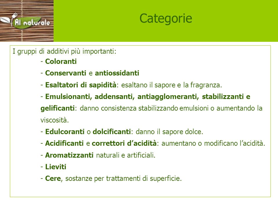 Categorie I gruppi di additivi più importanti: - Coloranti
