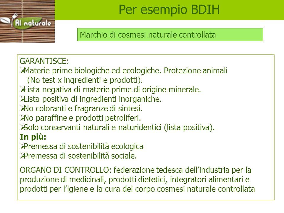 Per esempio BDIH Marchio di cosmesi naturale controllata GARANTISCE: