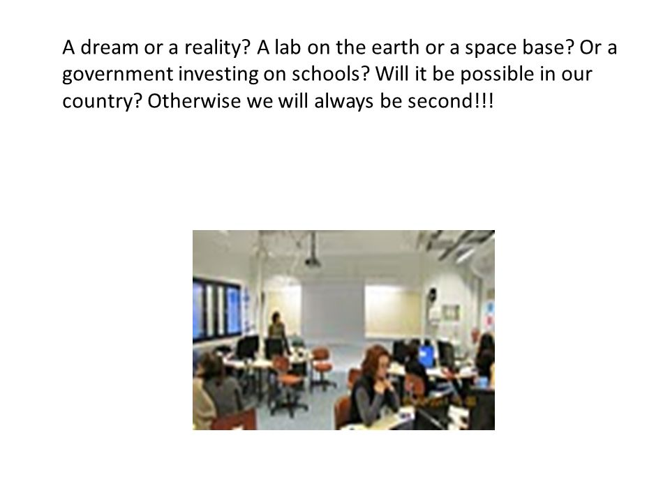 A dream or a reality. A lab on the earth or a space base