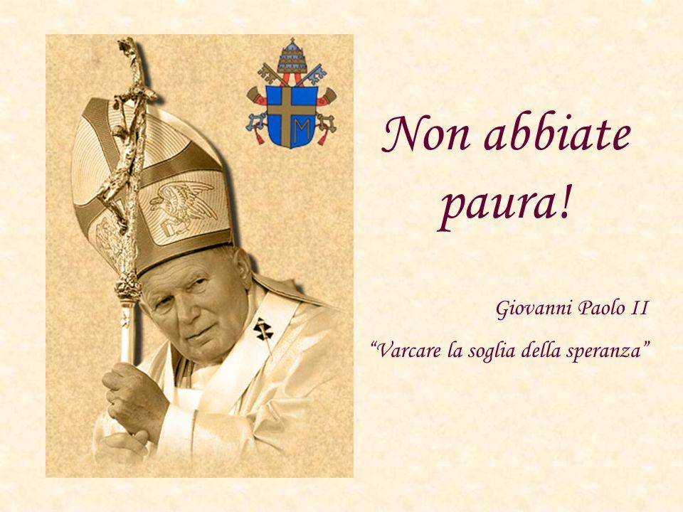 Non abbiate paura! Giovanni Paolo II
