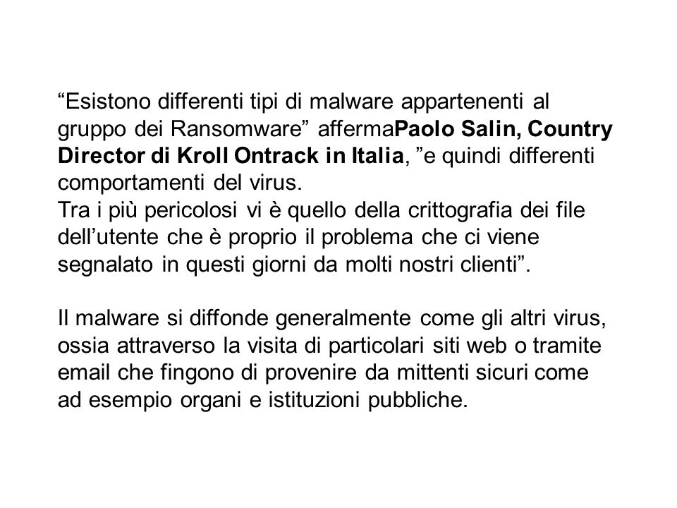 Esistono differenti tipi di malware appartenenti al gruppo dei Ransomware affermaPaolo Salin, Country Director di Kroll Ontrack in Italia, e quindi differenti comportamenti del virus.