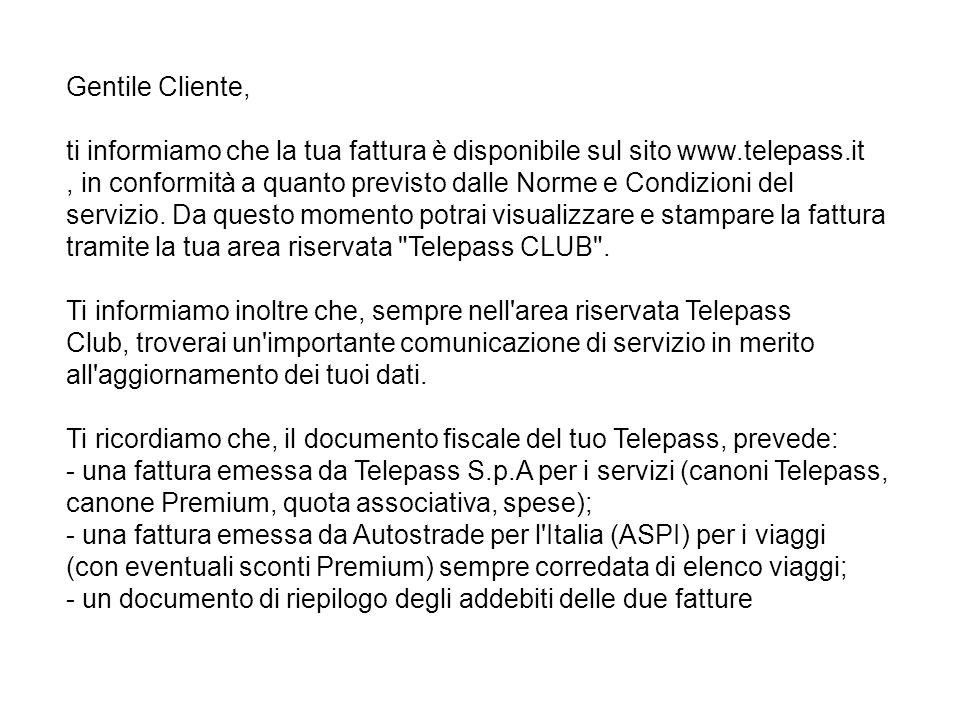Gentile Cliente, ti informiamo che la tua fattura è disponibile sul sito www.telepass.it , in conformità a quanto previsto dalle Norme e Condizioni del servizio.
