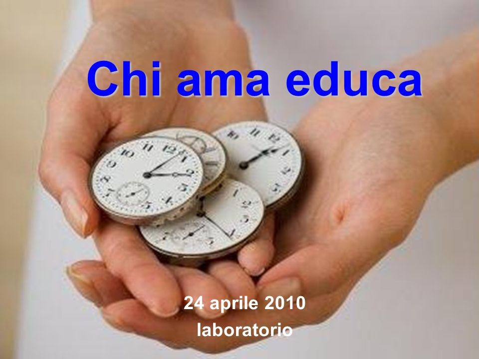 Chi ama educa 24 aprile 2010 laboratorio