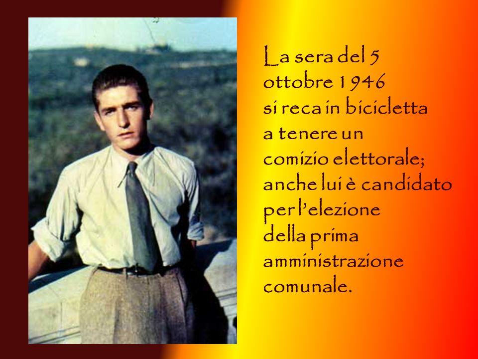 La sera del 5 ottobre 1946. si reca in bicicletta. a tenere un. comizio elettorale; anche lui è candidato.