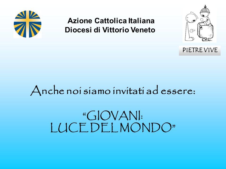 Azione Cattolica Italiana Anche noi siamo invitati ad essere: