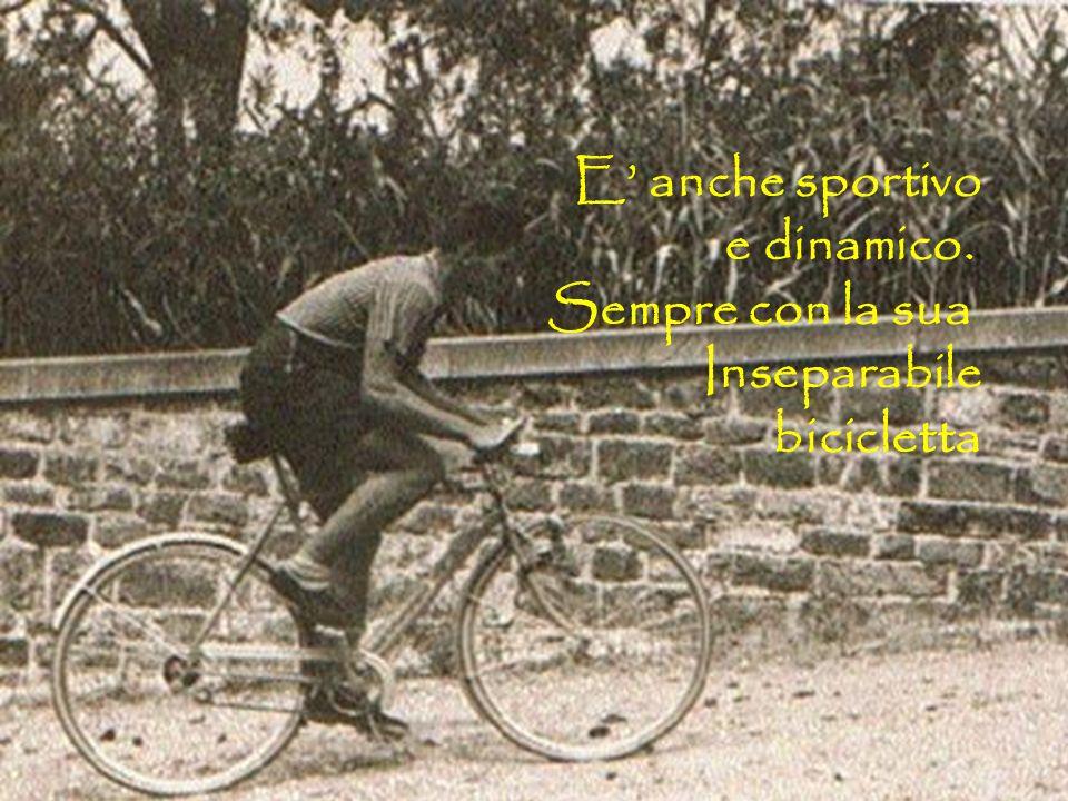 E' anche sportivo e dinamico. Sempre con la sua Inseparabile bicicletta